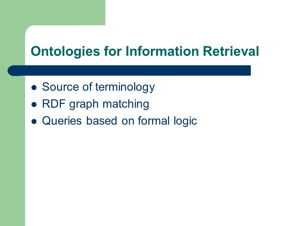 Ontologies for Information Retrieval Source of terminology RDF graph matching Queries based on formal logic