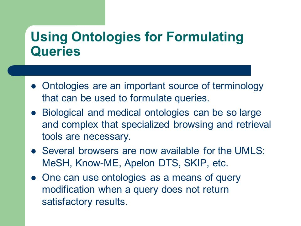 Using Ontologies for Formulating Queries Ontologies are an important source of terminology that can be used to formulate queries.