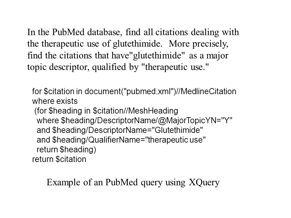 for $citation in document( pubmed.xml )//MedlineCitation where exists (for $heading in $citation//MeshHeading where $heading/DescriptorName/@MajorTopicYN= Y and $heading/DescriptorName= Glutethimide and $heading/QualifierName= therapeutic use return $heading) return $citation In the PubMed database, find all citations dealing with the therapeutic use of glutethimide.