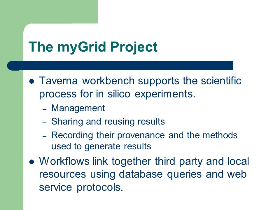 The myGrid Project Taverna workbench supports the scientific process for in silico experiments.