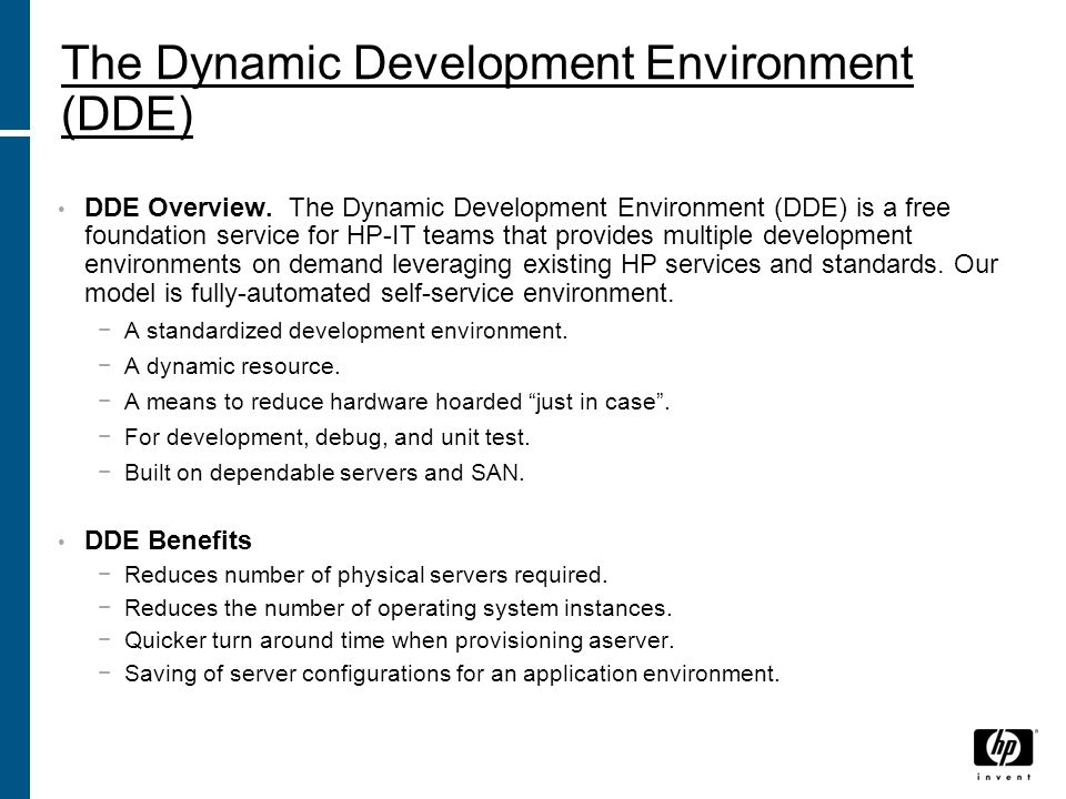 The Dynamic Development Environment (DDE) DDE Overview. The Dynamic Development Environment (DDE) is a free foundation service for HP-IT teams that pr