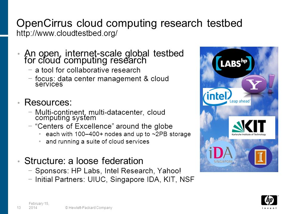 OpenCirrus cloud computing research testbed http://www.cloudtestbed.org/ An open, internet-scale global testbed for cloud computing research a tool fo