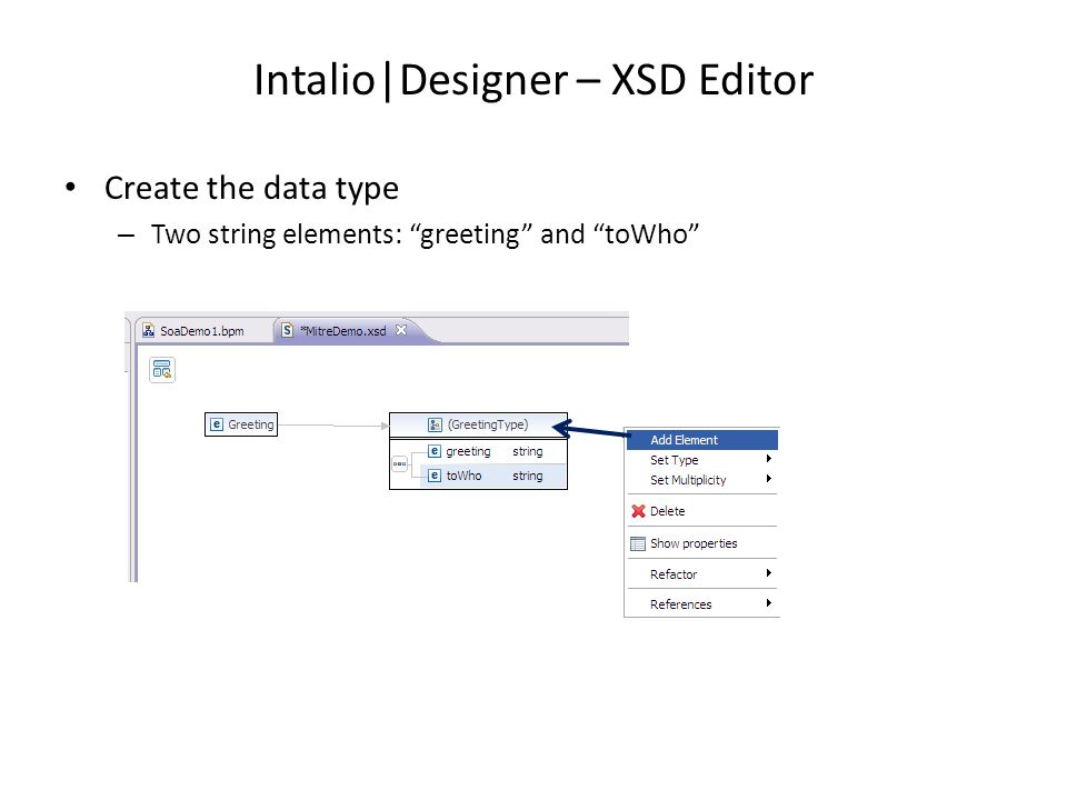 Intalio|Designer – XSD Editor Create the data type – Two string elements: greeting and toWho