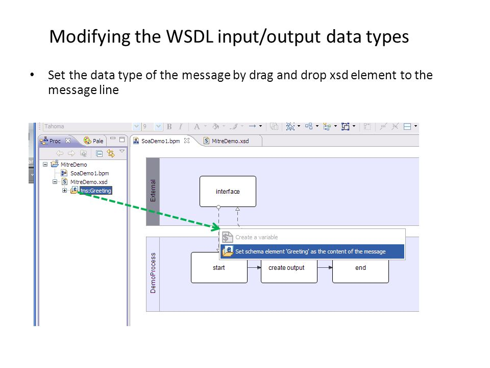 Modifying the WSDL input/output data types Set the data type of the message by drag and drop xsd element to the message line
