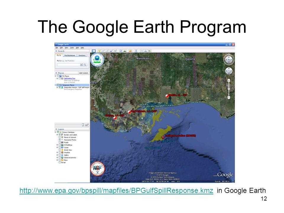 12 The Google Earth Program http://www.epa.gov/bpspill/mapfiles/BPGulfSpillResponse.kmzhttp://www.epa.gov/bpspill/mapfiles/BPGulfSpillResponse.kmz in Google Earth