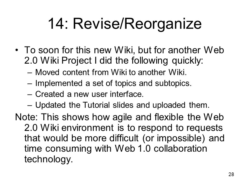 28 14: Revise/Reorganize To soon for this new Wiki, but for another Web 2.0 Wiki Project I did the following quickly: –Moved content from Wiki to another Wiki.