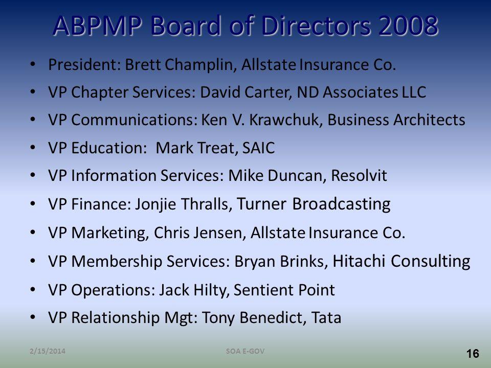 16 ABPMP Board of Directors 2008 President: Brett Champlin, Allstate Insurance Co. VP Chapter Services: David Carter, ND Associates LLC VP Communicati