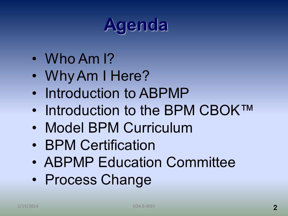 33 Appendices Glossary References BPM Community BPM Model Curricula BPM Certification Program Guide to CBOK Maintenance Contributors 2/15/2014SOA E-GOV