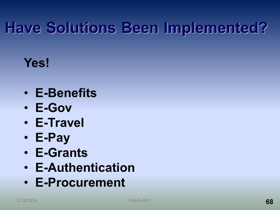 68 Have Solutions Been Implemented? Yes! E-Benefits E-Gov E-Travel E-Pay E-Grants E-Authentication E-Procurement 2/15/2014SOA E-GOV