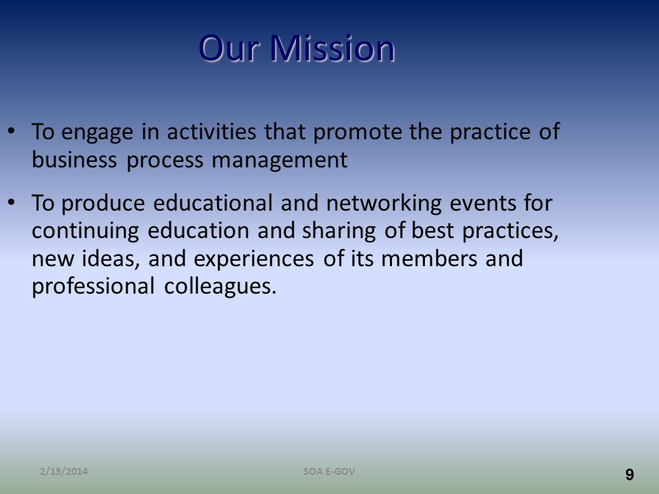 9 Our Mission To engage in activities that promote the practice of business process management To produce educational and networking events for contin