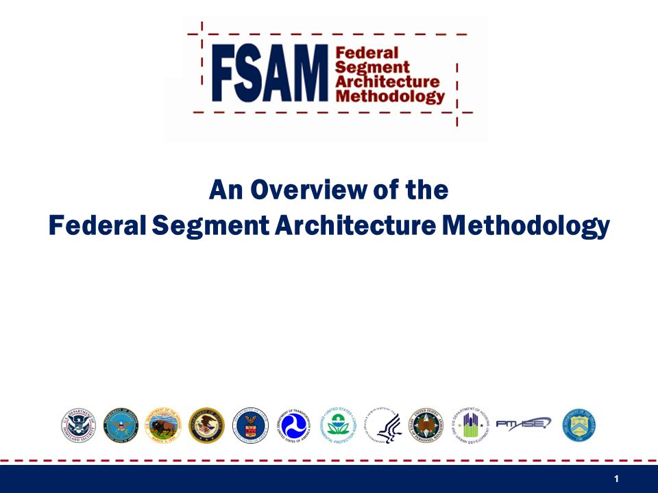 1 An Overview of the Federal Segment Architecture Methodology