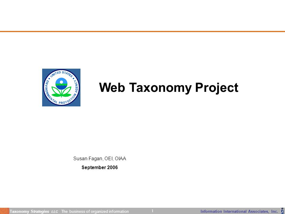 Taxonomy Strategies LLC The business of organized information 1 Information International Associates, Inc. Susan Fagan, OEI, OIAA September 2006 Web T
