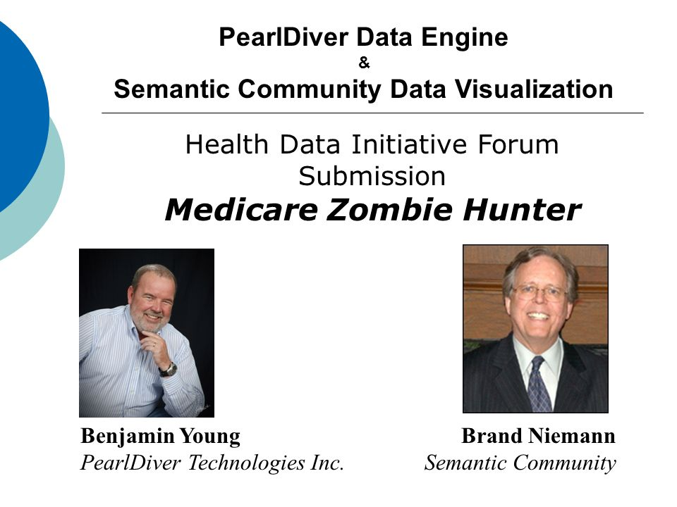 PearlDiver Data Engine & Semantic Community Data Visualization Benjamin YoungBrand Niemann PearlDiver Technologies Inc.Semantic Community Health Data Initiative Forum Submission Medicare Zombie Hunter