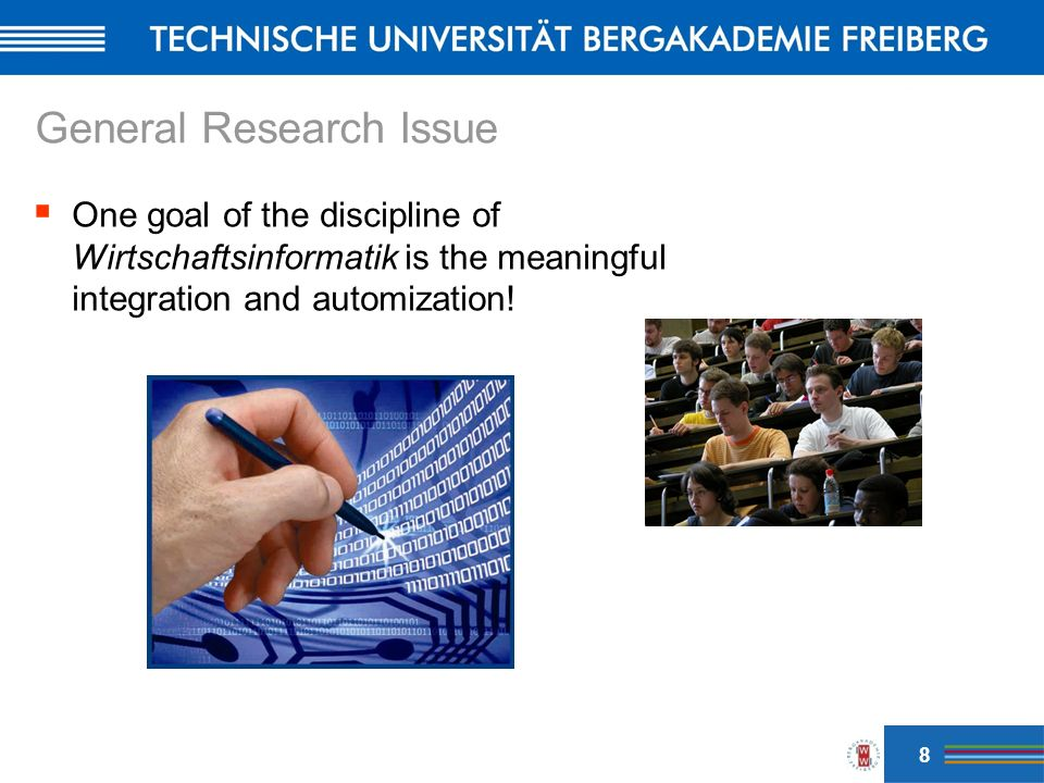 General Research Issue One goal of the discipline of Wirtschaftsinformatik is the meaningful integration and automization.