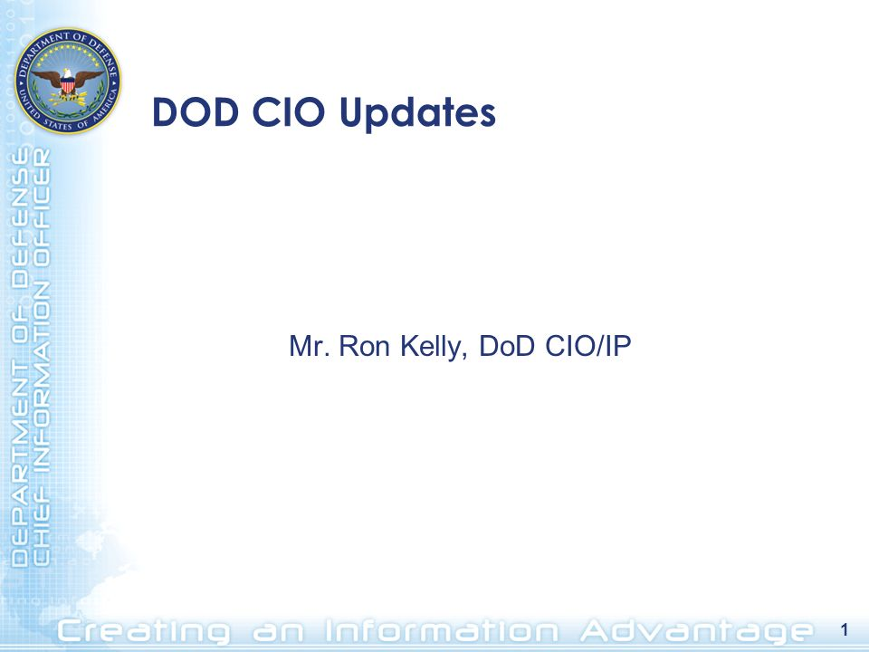 1 DOD CIO Updates Mr. Ron Kelly, DoD CIO/IP