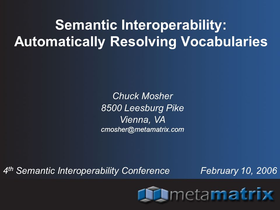 Semantic Interoperability: Automatically Resolving Vocabularies 4 th Semantic Interoperability Conference February 10, 2006 Chuck Mosher 8500 Leesburg