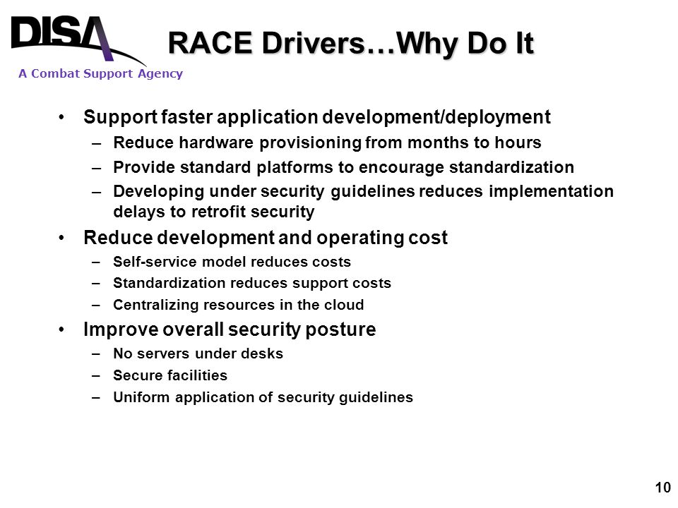 A Combat Support Agency 10 RACE Drivers…Why Do It Support faster application development/deployment –Reduce hardware provisioning from months to hours
