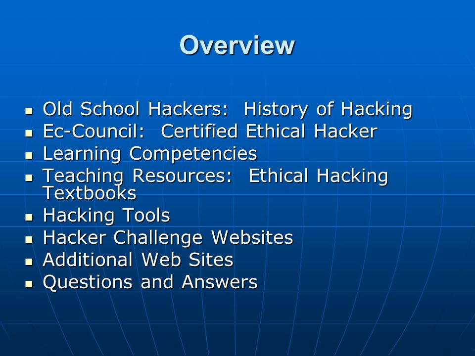 Overview Old School Hackers: History of Hacking Old School Hackers: History of Hacking Ec-Council: Certified Ethical Hacker Ec-Council: Certified Ethi