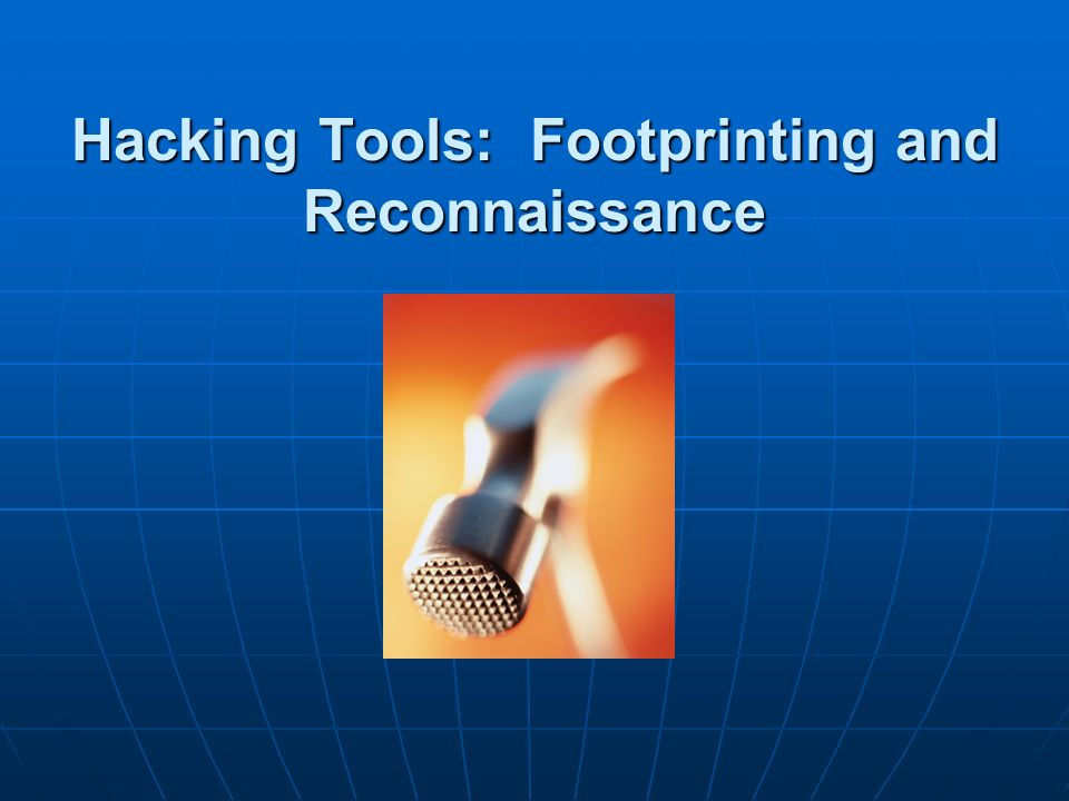 Hacking Tools: Footprinting and Reconnaissance