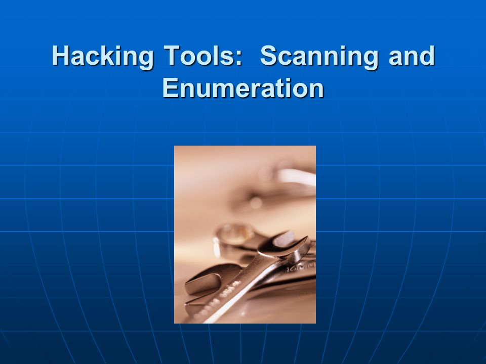 Hacking Tools: Scanning and Enumeration