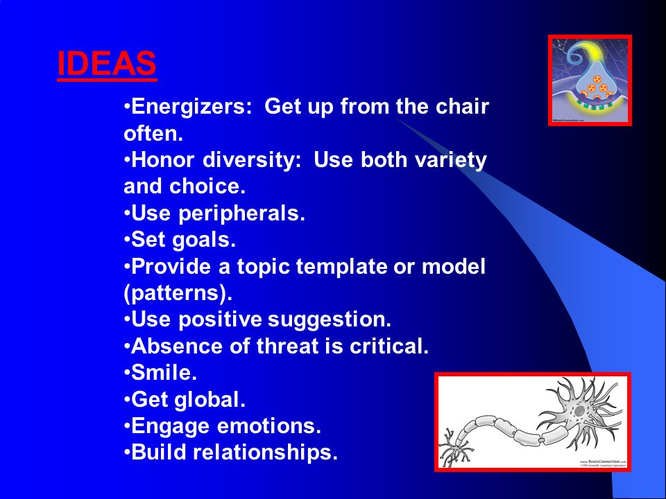Energizers: Get up from the chair often. Honor diversity: Use both variety and choice.