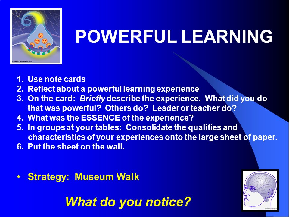 POWERFUL LEARNING 1.Use note cards 2.Reflect about a powerful learning experience 3.On the card: Briefly describe the experience.