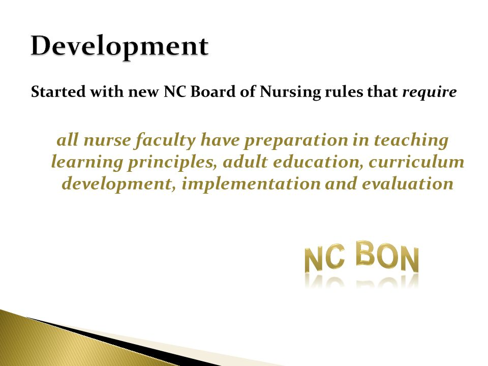 Started with new NC Board of Nursing rules that require all nurse faculty have preparation in teaching learning principles, adult education, curriculu