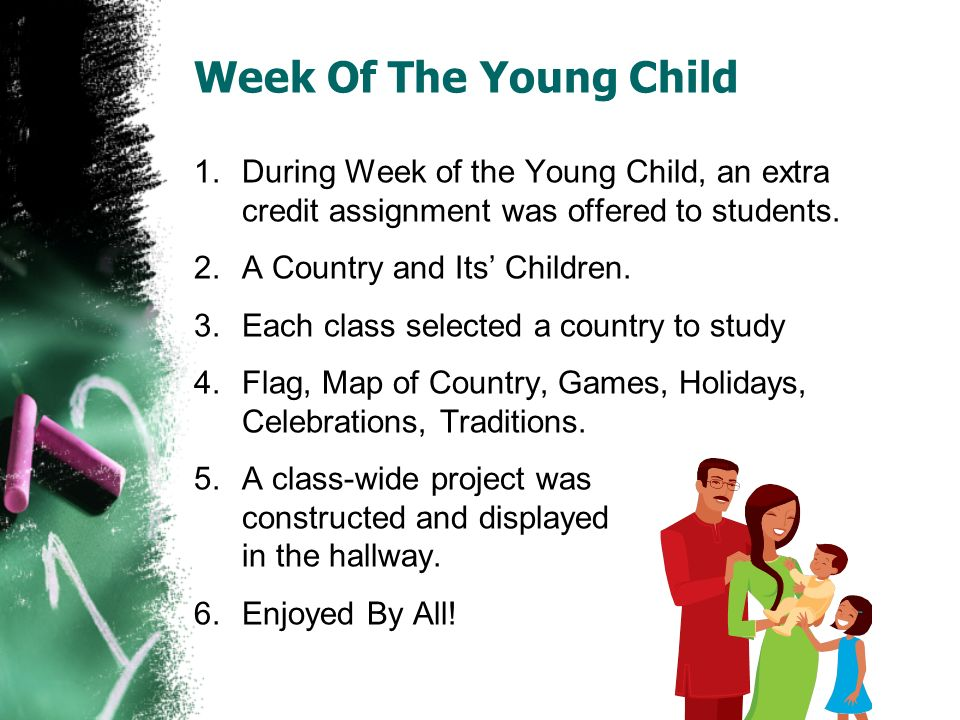 Week Of The Young Child 1.During Week of the Young Child, an extra credit assignment was offered to students. 2.A Country and Its Children. 3.Each cla