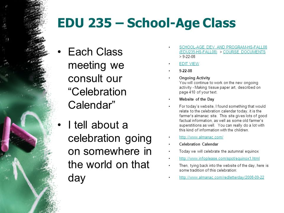EDU 235 – School-Age Class Each Class meeting we consult our Celebration Calendar I tell about a celebration going on somewhere in the world on that day SCHOOL-AGE DEV.