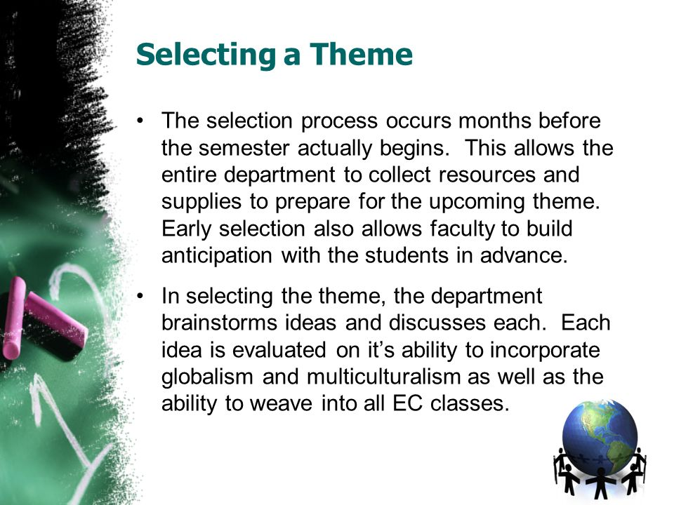 Selecting a Theme The selection process occurs months before the semester actually begins. This allows the entire department to collect resources and