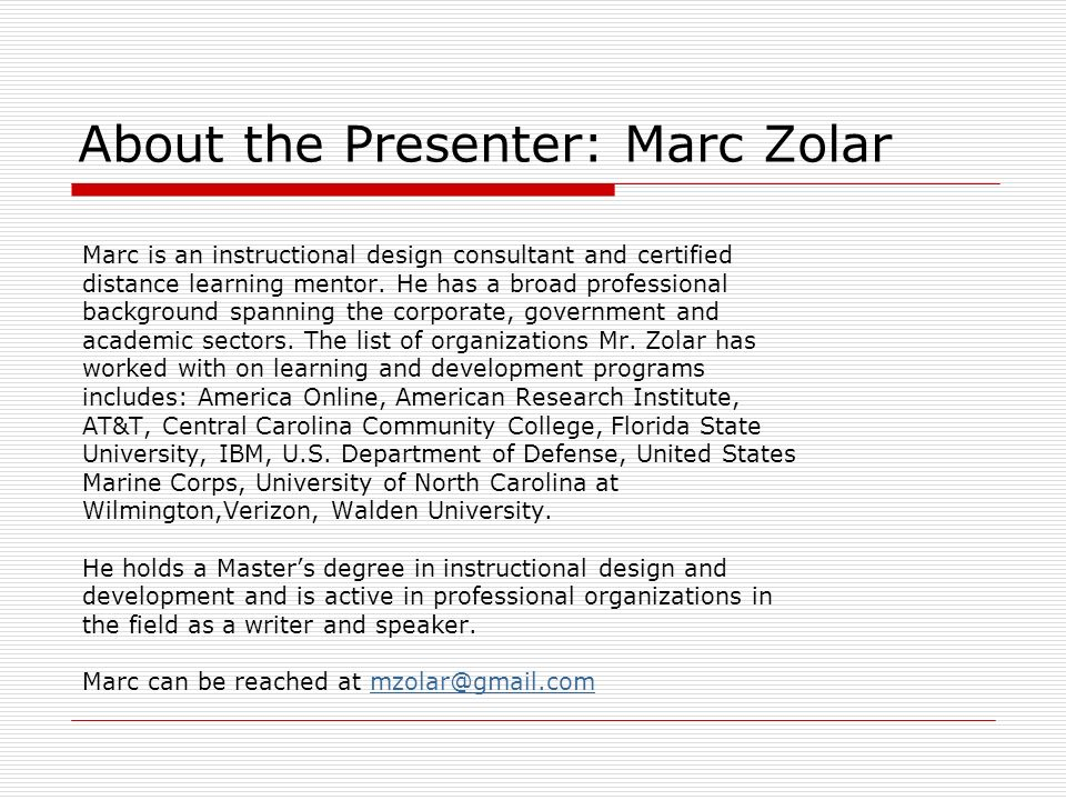 About the Presenter: Marc Zolar Marc is an instructional design consultant and certified distance learning mentor. He has a broad professional backgro