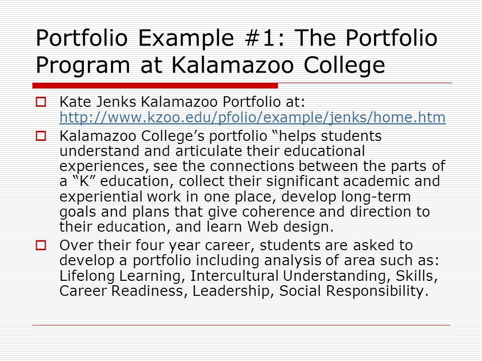Kate Jenks Kalamazoo Portfolio at: http://www.kzoo.edu/pfolio/example/jenks/home.htm http://www.kzoo.edu/pfolio/example/jenks/home.htm Kalamazoo Colle