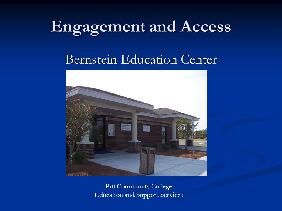 Engagement and Access Bernstein Education Center Pitt Community College Education and Support Services