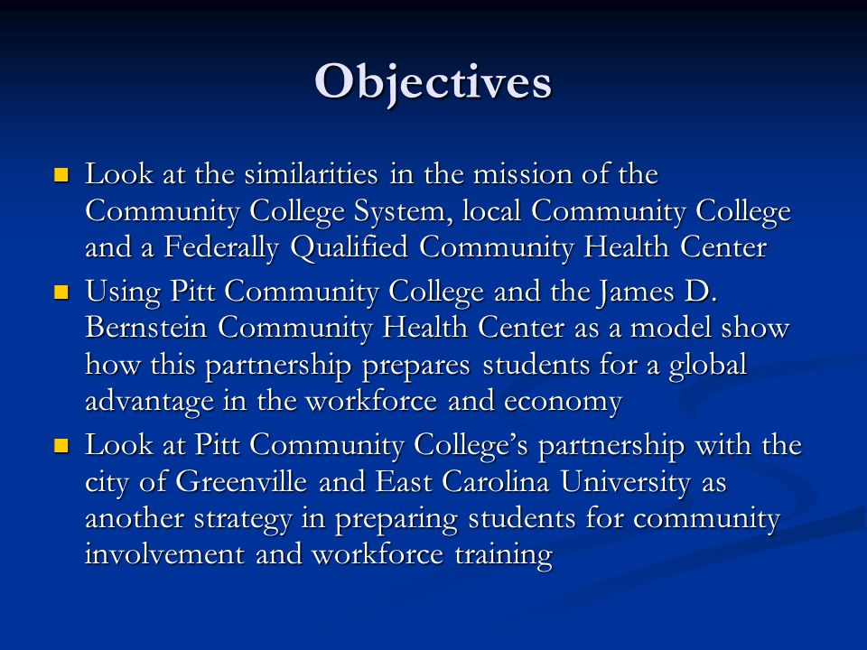 Objectives Look at the similarities in the mission of the Community College System, local Community College and a Federally Qualified Community Health