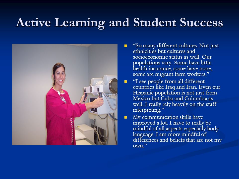 Active Learning and Student Success So many different cultures. Not just ethnicities but cultures and socioeconomic status as well. Our populations va