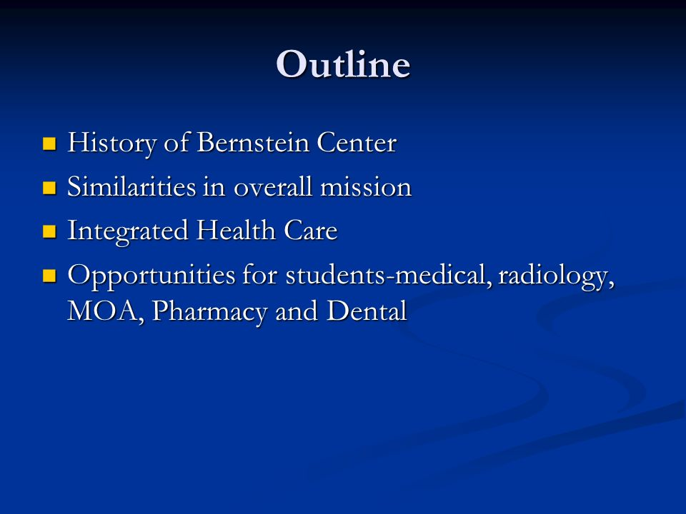 Outline History of Bernstein Center History of Bernstein Center Similarities in overall mission Similarities in overall mission Integrated Health Care