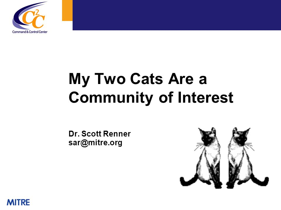 My Two Cats Are a Community of Interest Dr. Scott Renner sar@mitre.org