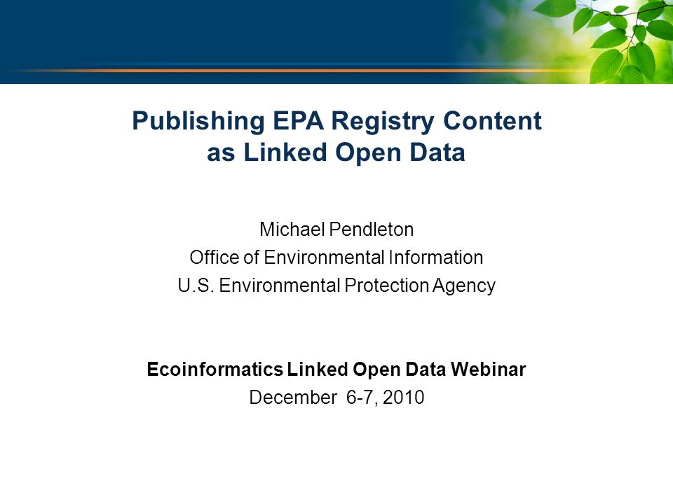 U.S. ENVIRONMENTAL PROTECTION AGENCY For Conference Use Only Publishing EPA Registry Content as Linked Open Data Michael Pendleton Office of Environme