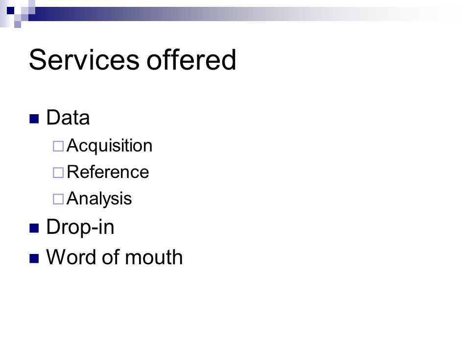 Services offered Data Acquisition Reference Analysis Drop-in Word of mouth