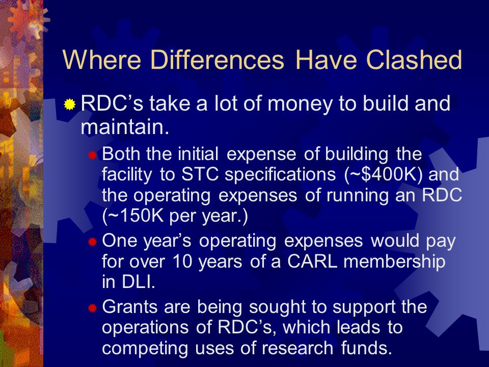 Where Differences Have Clashed RDCs take a lot of money to build and maintain.