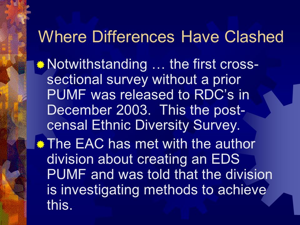 Where Differences Have Clashed Notwithstanding … the first cross- sectional survey without a prior PUMF was released to RDCs in December 2003.