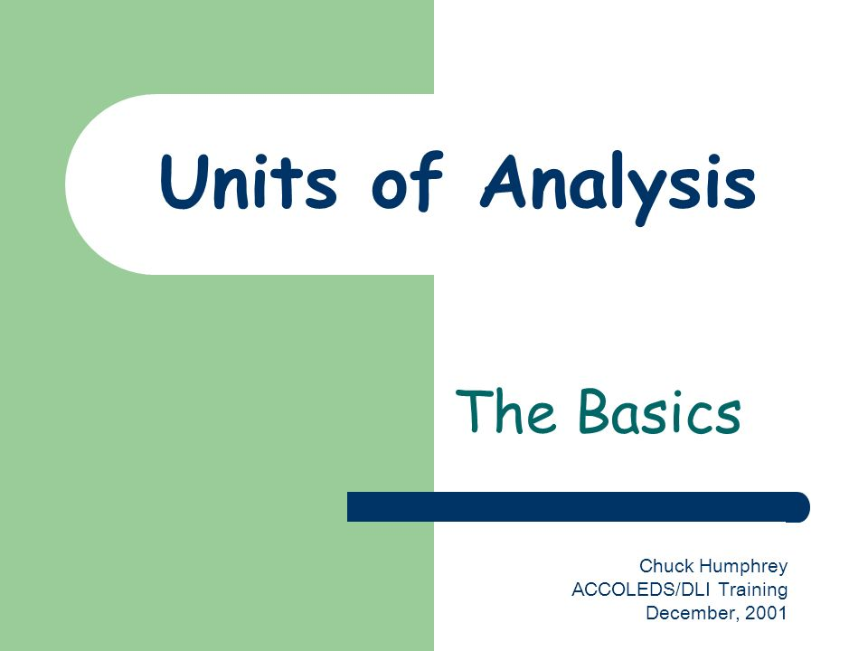 Units of Analysis The Basics Chuck Humphrey ACCOLEDS/DLI Training December, 2001