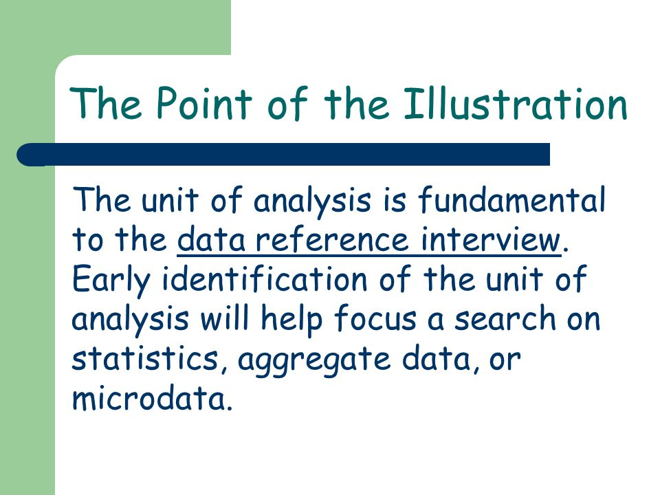 The Point of the Illustration The unit of analysis is fundamental to the data reference interview.