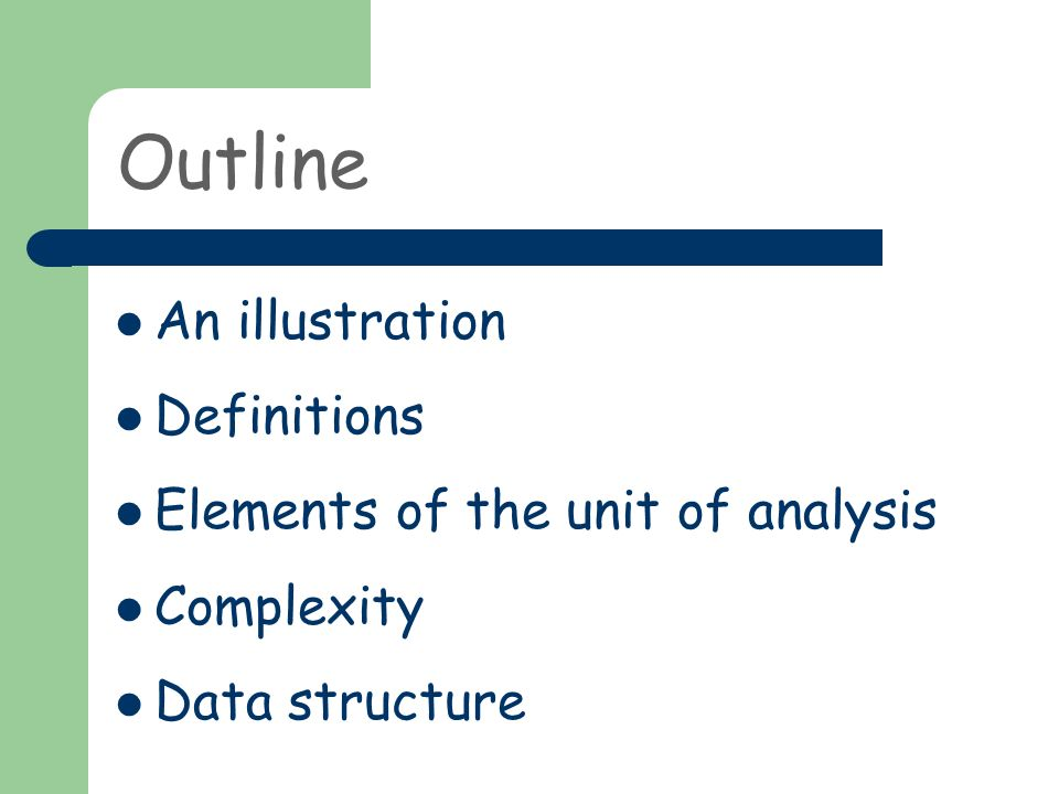 Outline An illustration Definitions Elements of the unit of analysis Complexity Data structure