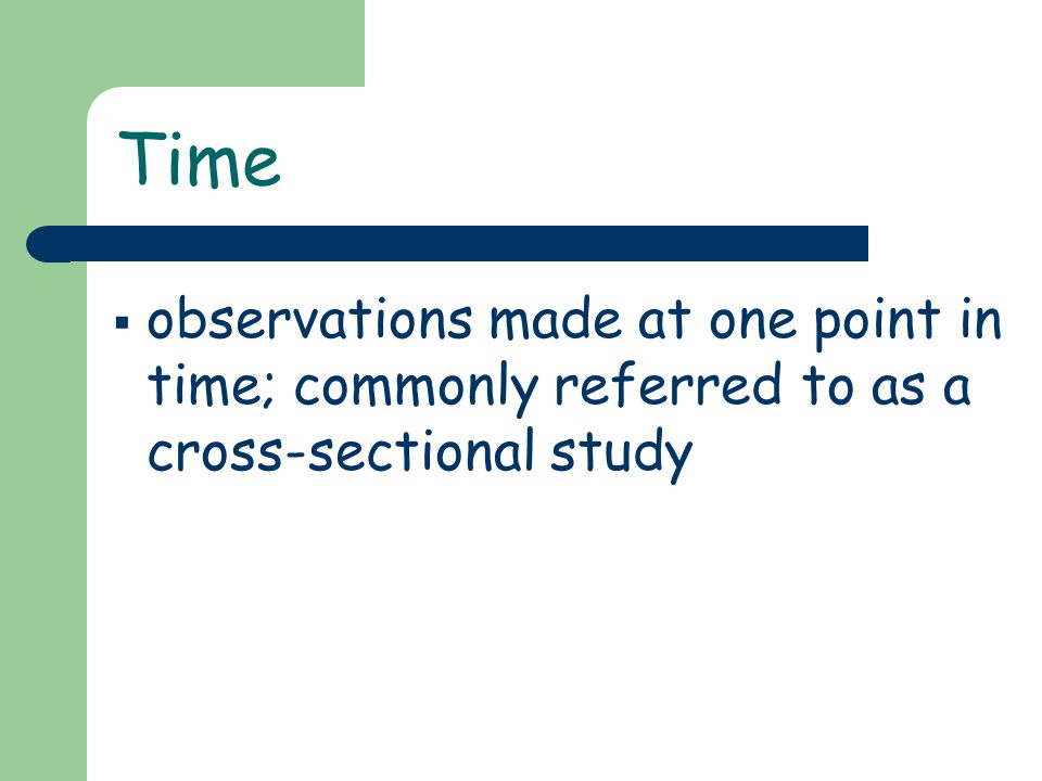 Time observations made at one point in time; commonly referred to as a cross-sectional study