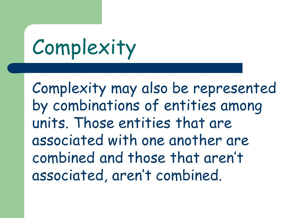 Complexity Complexity may also be represented by combinations of entities among units.