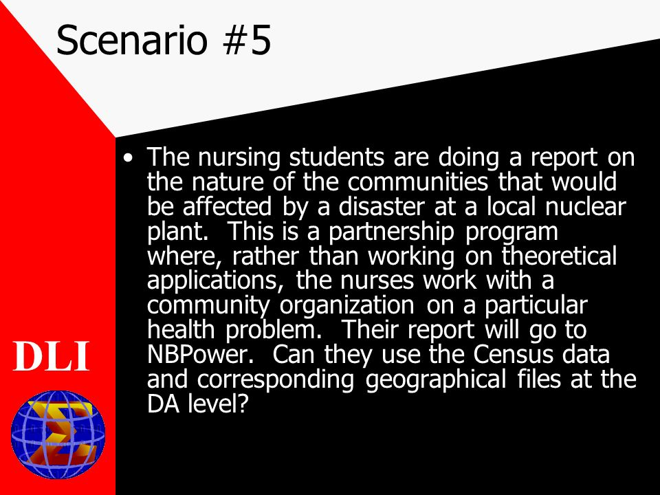 Scenario #5 The nursing students are doing a report on the nature of the communities that would be affected by a disaster at a local nuclear plant.