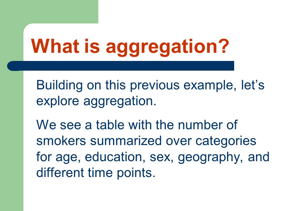 Building on this previous example, lets explore aggregation. We see a table with the number of smokers summarized over categories for age, education,