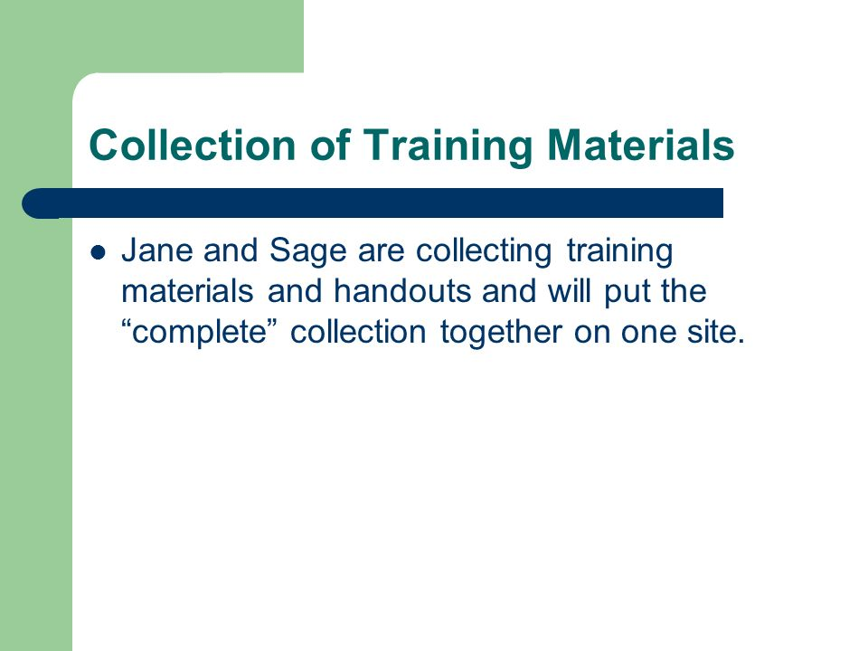 Collection of Training Materials Jane and Sage are collecting training materials and handouts and will put the complete collection together on one site.