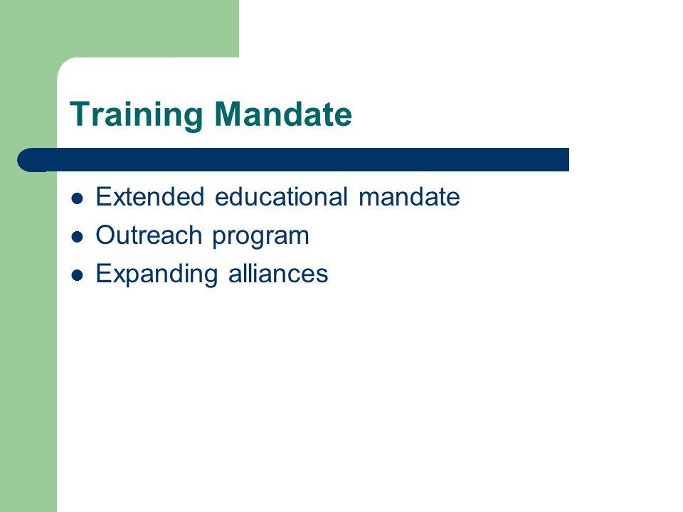 Training Mandate Extended educational mandate Outreach program Expanding alliances